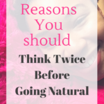 Thinking about going natural? 5 Reasons you should think twice before going natural| misscoilyhair.com