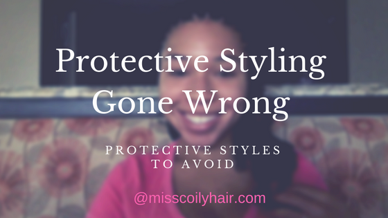 Protective Styling Gone Wrong- Protective Styles To Avoid
