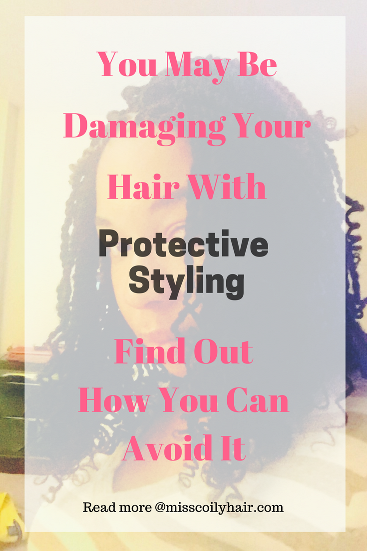 Protective styling may be damaging your hair. Find out how you can avoid that| misscoilyhair.com