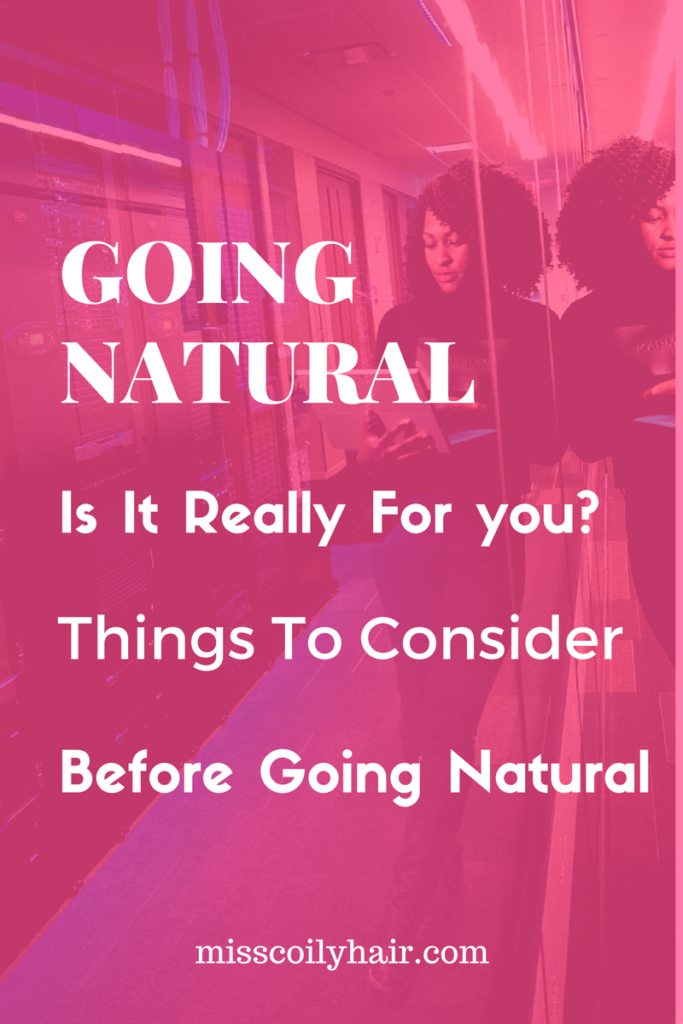 Is going natural really for you| misscoilyhair.com
