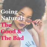 Going Natural- The Good and The Bad| misscoilyhair.com