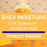 Shea Moisture low porosity products review| misscoilyhair.com