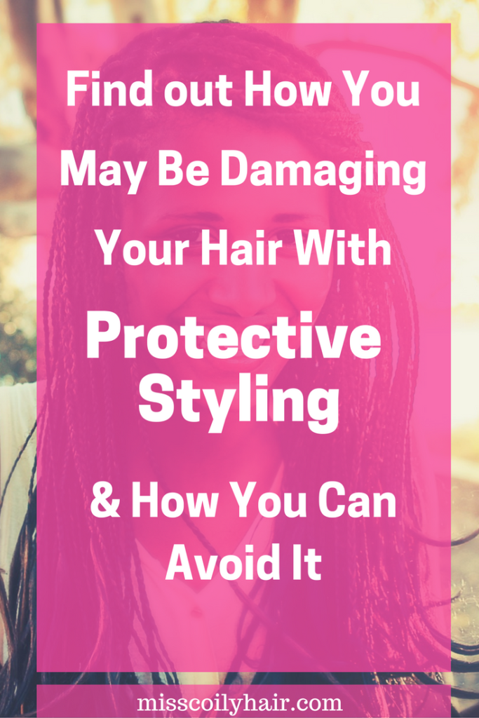 Protective styling may be damaging your hair. Find out how you can avoid it | misscoilyhair.com