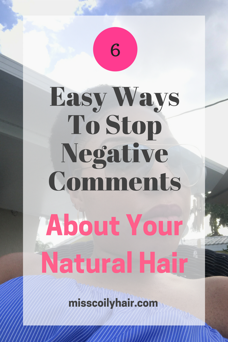 6 Easy Ways To Stop Negative Comments About Your Natural Hair| misscoilyhair.com