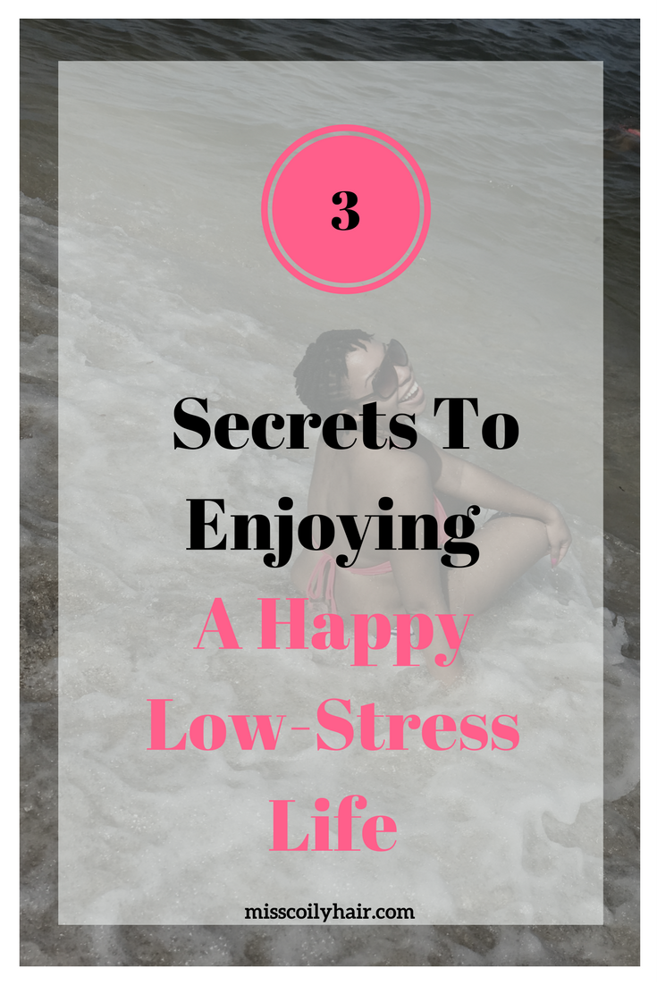 3 Secrets to enjoying a low-stress life| misscoilyhair.com