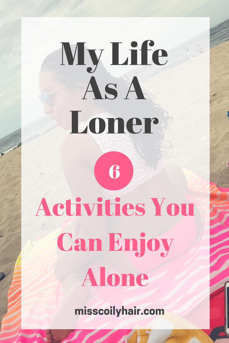 My life as a loner-6 activities you can enjoy alone| misscoilyhair.com